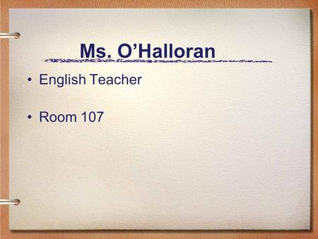 Ms. O'Halloran English Teacher Room 107. Expectations.