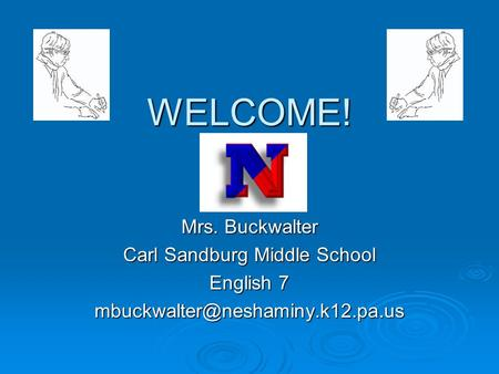 WELCOME! Mrs. Buckwalter Carl Sandburg Middle School English 7