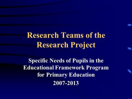Research Teams of the Research Project Specific Needs of Pupils in the Educational Framework Program for Primary Education 2007-2013.