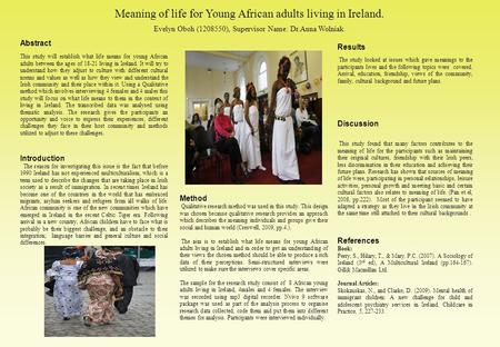 Meaning of life for Young African adults living in Ireland. Evelyn Oboh (1208550), Supervisor Name: Dr.Anna Wolniak.‏ Method Qualitative research method.