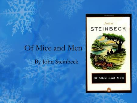 "Of Mice and Men By John Steinbeck. Author Biography Learning Targets –Know the name of the author of ""Of Mice and Men"" –Explain 2 details of John Steinbeck's."