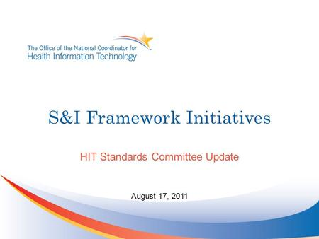 S&I Framework Initiatives August 17, 2011 HIT Standards Committee Update.