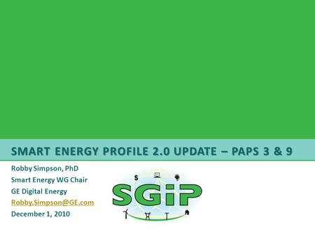 SMART ENERGY PROFILE 2.0 UPDATE – PAPS 3 & 9 Robby Simpson, PhD Smart Energy WG Chair GE Digital Energy December 1, 2010.