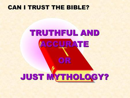CAN I TRUST THE BIBLE? TRUTHFUL AND ACCURATE OR JUST MYTHOLOGY?
