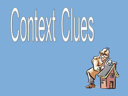 Context Clues: are bits of information from the text that, when combined with prior knowledge, allows you to decide the meaning of unknown words in the.