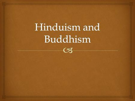 Hinduism and Buddhism.