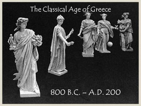 The Classical Age of Greece 800 B.C. – A.D. 200. Basic Background Together, the cultural achievements of ancient Greece and those of ancient Rome form.