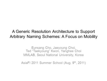 "A Generic Resolution Architecture to Support Arbitrary Naming Schemes: A Focus on <strong>Mobility</strong> Eunsang Cho, Jaeyoung Choi, Ted ""Taekyoung"" Kwon, Yanghee Choi."