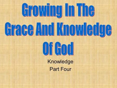 Knowledge Part Four. Illumination We have seen that God has revealed His will. We have seen that the writers of the Bible were inspired and moved by the.