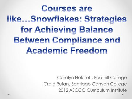 Carolyn Holcroft, Foothill College Craig Rutan, Santiago Canyon College 2012 ASCCC Curriculum Institute.
