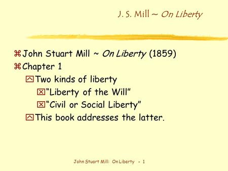 "John Stuart Mill: On Liberty - 1 J. S. Mill ~ On Liberty zJohn Stuart Mill ~ On Liberty (1859) zChapter 1 yTwo kinds of liberty x""Liberty of the Will"""