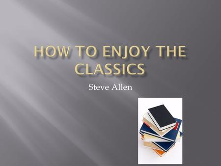 Steve Allen. Why is it in school we learn one of the most amazing and difficult feats man has ever accomplished – how to read – and at the same time we.