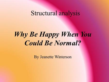 Structural analysis Why Be Happy When You Could Be Normal? By Jeanette Winterson.