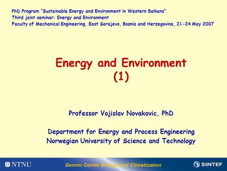 Gemini Center Energy and Climatization Energy and Environment (1) Professor Vojislav Novakovic, PhD Department for Energy and Process Engineering Norwegian.