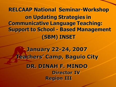 RELCAAP National Seminar-Workshop RELCAAP National Seminar-Workshop on Updating Strategies in Communicative Language Teaching: Support to School - Based.
