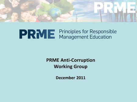 PRME Anti-Corruption Working Group December 2011.
