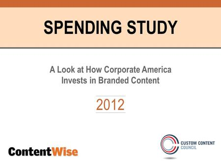 SPENDING STUDY A Look at How Corporate America Invests in Branded Content 2012.