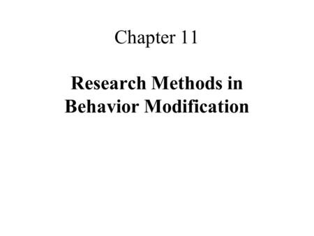 Chapter 11 Research Methods in Behavior Modification.