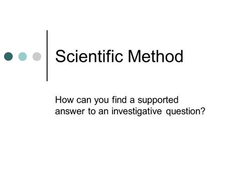 How can you find a supported answer to an investigative question?