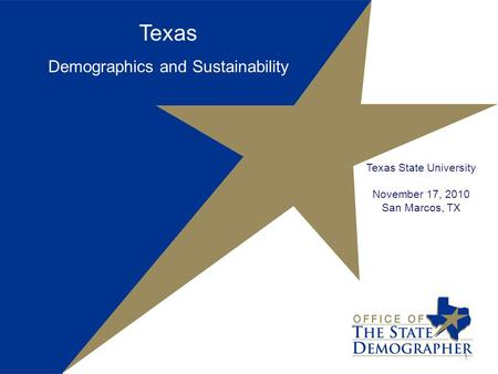 Texas Demographics and Sustainability Texas State University November 17, 2010 San Marcos, TX 1.