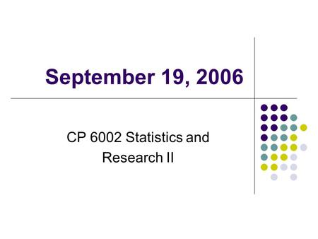 September 19, 2006 CP 6002 Statistics and Research II.