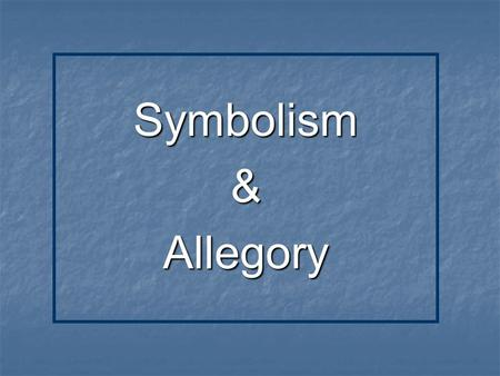 Symbolism&Allegory. What's In A Symbol SYMBOL:  an object that stands for itself and a greater idea;  it creates a direct, meaningful link between…