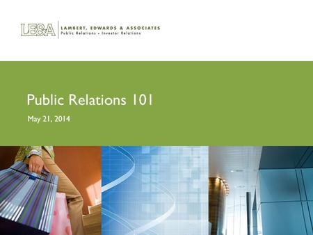 Public Relations 101 May 21, 2014. Understand how media operates to maximize success Build positive relationships with reporters Understand what's newsworthy.