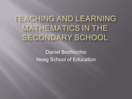 Daniel Bochicchio Neag School of Education.  Knowing and understanding mathematics, students as learners, and pedagogical strategies.  A challenging.