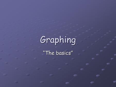 "Graphing ""The basics"". The Basics Graphs give us a way to picture data. Basically, graphs provide a picture of a data table. So, what is data? What is."