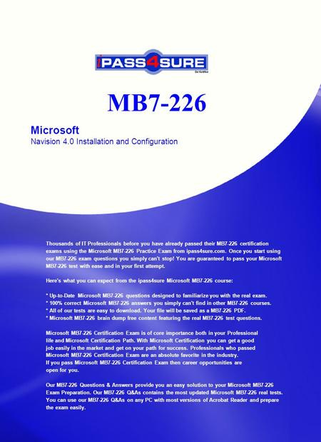 MB7-226 Microsoft Navision 4.0 Installation and Configuration Thousands of IT Professionals before you have already passed their MB7-226 certification.