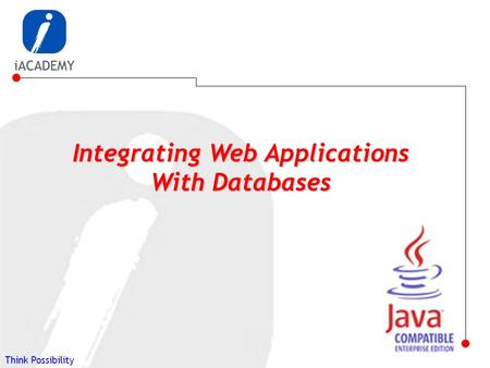 Think Possibility Integrating Web Applications With Databases.