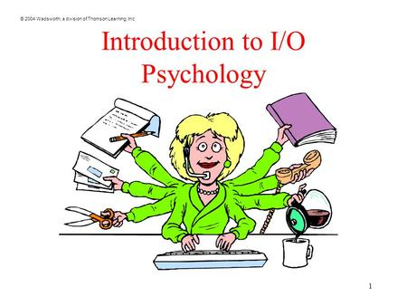 © 2004 Wadsworth, a division of Thomson Learning, Inc 1 Introduction to I/O Psychology.