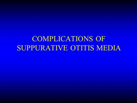 COMPLICATIONS OF SUPPURATIVE OTITIS MEDIA. ROUTES OF SPREAD Direct extension Thrombophlebitis Normal anatomical pathways Non anatomical bony defects.