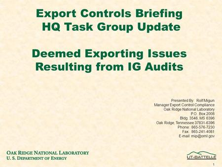 1 Export Controls Briefing HQ Task Group Update Deemed Exporting Issues Resulting from IG Audits Presented By: Rolf Migun Manager Export Control Compliance.