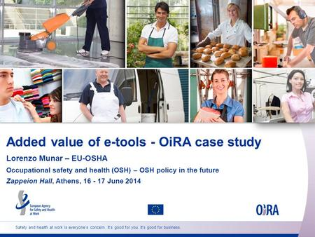 Safety and health at work is everyone's concern. It's good for you. It's good for business. Added value of e-tools - OiRA case study Lorenzo Munar – EU-OSHA.