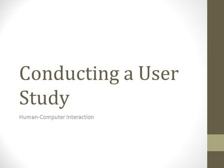 Conducting a User Study Human-Computer Interaction.