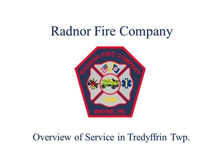 Radnor Fire Company Overview of Service in Tredyffrin Twp.