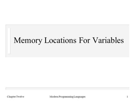 Chapter TwelveModern Programming Languages1 Memory Locations For Variables.