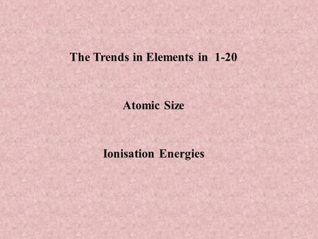 The Trends in Elements in 1-20 Atomic Size Ionisation Energies.