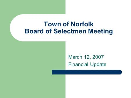 Town of Norfolk Board of Selectmen Meeting March 12, 2007 Financial Update.