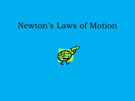 Newton's Laws of Motion. Newton's Laws of Motion 1. An object in motion tends to stay in motion and an object at rest tends to stay at rest unless acted.