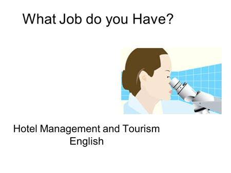 What Job do you Have? Hotel Management and Tourism English.