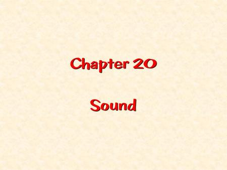 Chapter 20 Sound. Slide - A tree in the forest. 1. ORIGIN OF SOUND  The frequency of a sound wave is the same as the frequency of the source of the.