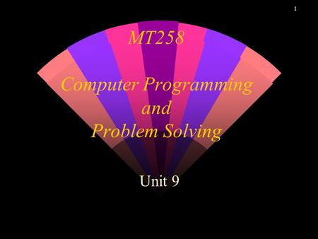 1 MT258 Computer Programming and Problem Solving Unit 9.