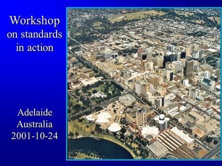 Workshop on standards in action Adelaide Australia 2001-10-24.