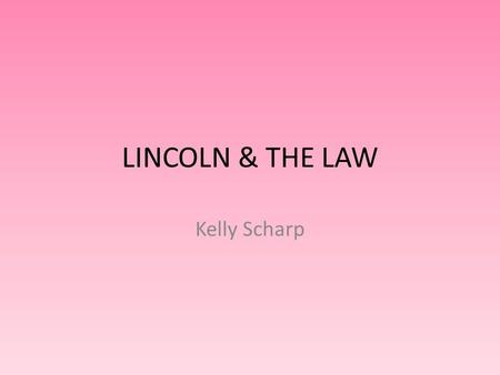 LINCOLN & THE LAW Kelly Scharp. Bookmark This Record:  22486/PP/  22486/PP/