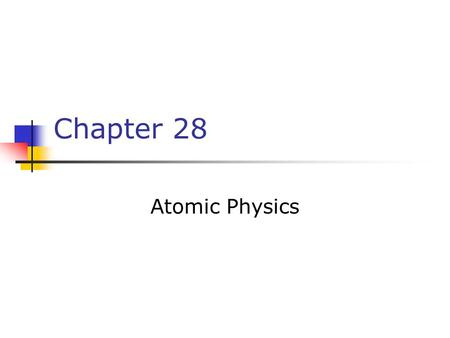Chapter 28 Atomic Physics. Importance of Hydrogen Atom Hydrogen is the simplest atom The quantum numbers used to characterize the allowed states of hydrogen.