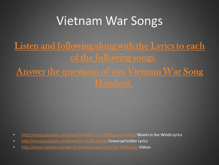Vietnam War Songs Listen and following along with the Lyrics to each of the following songs. Answer the questions of you Vietnam War Song Handout.