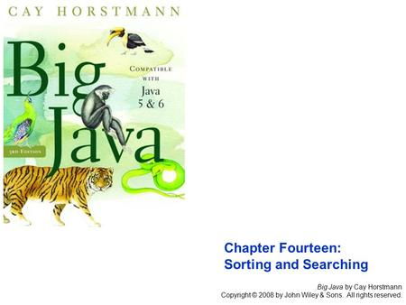 Big Java by Cay Horstmann Copyright © 2008 by John Wiley & Sons. All rights reserved. Chapter Fourteen: Sorting and Searching.