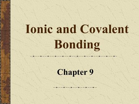 Ionic and Covalent Bonding Chapter 9. Chapter 122 Describing Ionic Bonds An ionic bond is a chemical bond formed by the electrostatic attraction between.